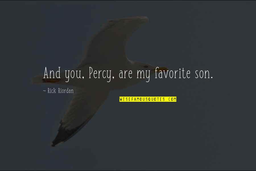 Thank God For My Parents Quotes By Rick Riordan: And you, Percy, are my favorite son.