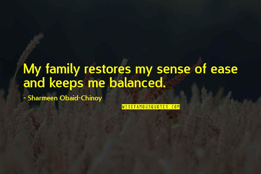 Thank God For My Parents Quotes By Sharmeen Obaid-Chinoy: My family restores my sense of ease and
