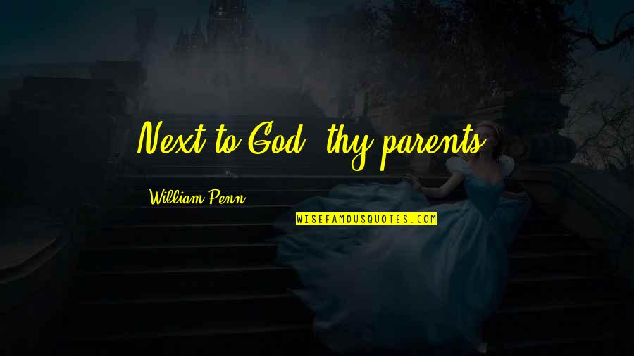 Thank God For My Parents Quotes By William Penn: Next to God, thy parents.