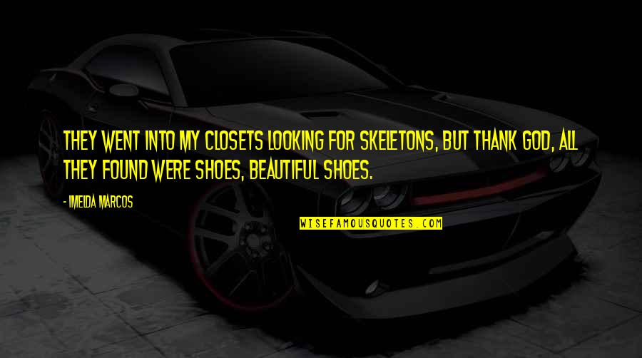 Thank God We Found Each Other Quotes By Imelda Marcos: They went into my closets looking for skeletons,