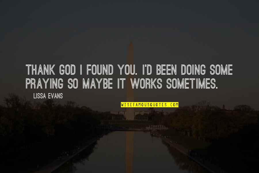 Thank God We Found Each Other Quotes By Lissa Evans: Thank God I found you. I'd been doing
