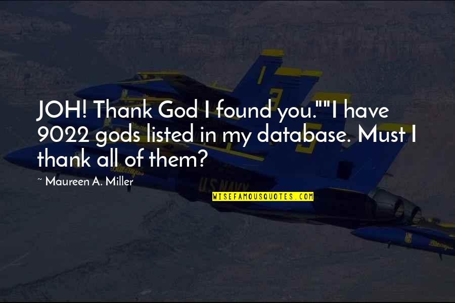 """Thank God We Found Each Other Quotes By Maureen A. Miller: JOH! Thank God I found you.""""""""I have 9022"""