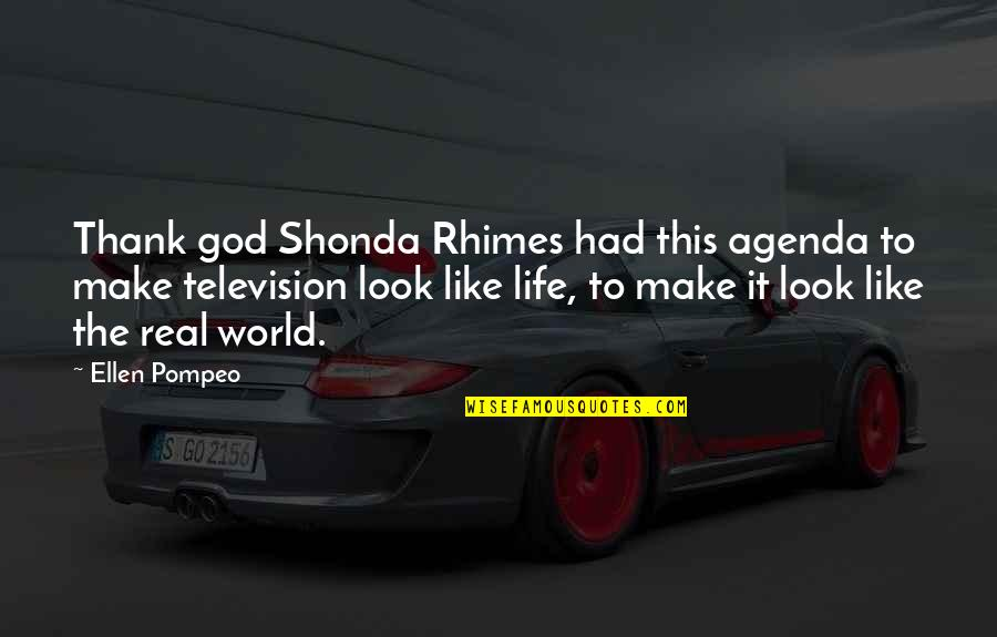 Thank God You're Out Of My Life Quotes By Ellen Pompeo: Thank god Shonda Rhimes had this agenda to