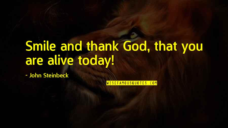 Thank God You're Out Of My Life Quotes By John Steinbeck: Smile and thank God, that you are alive
