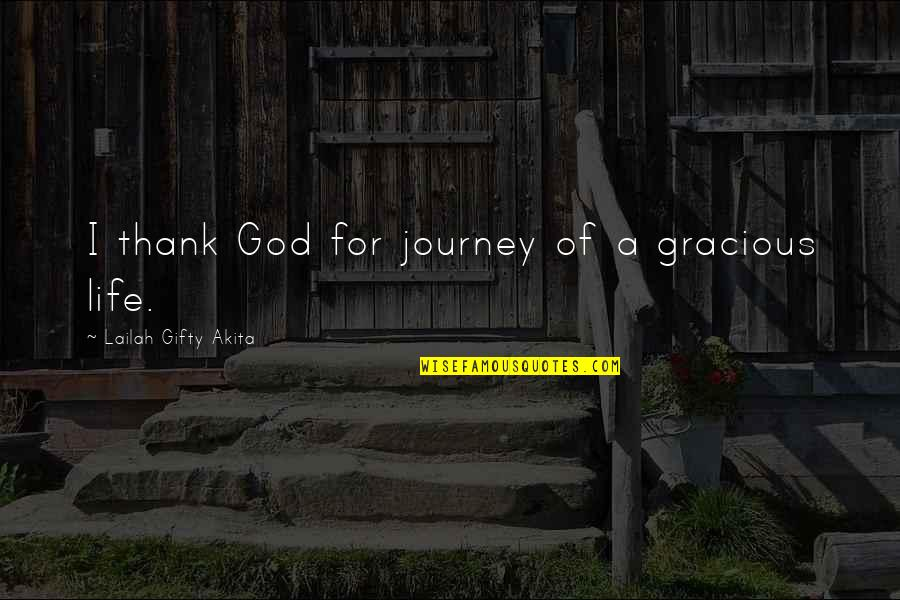 Thank God You're Out Of My Life Quotes By Lailah Gifty Akita: I thank God for journey of a gracious