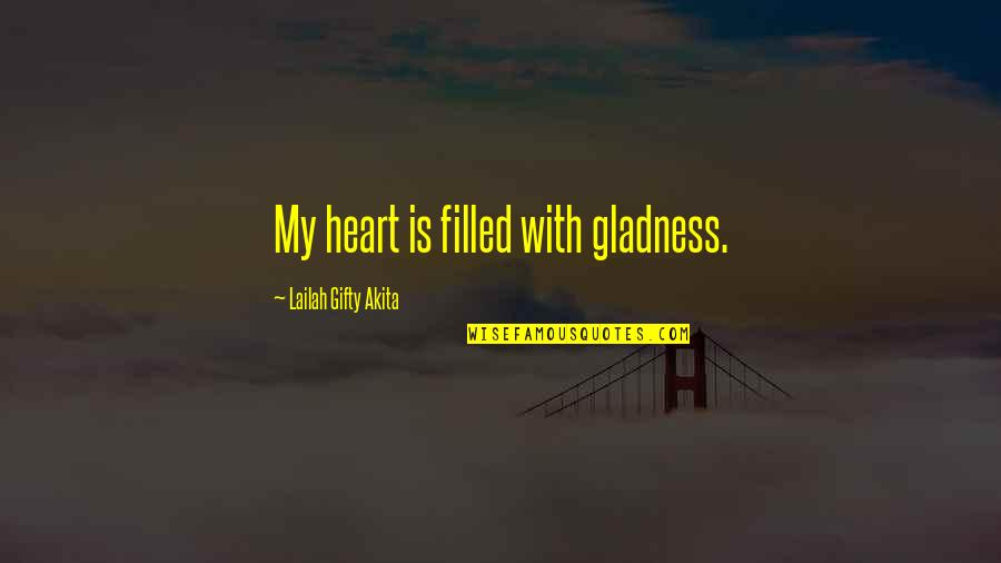 Thank God You're Out Of My Life Quotes By Lailah Gifty Akita: My heart is filled with gladness.