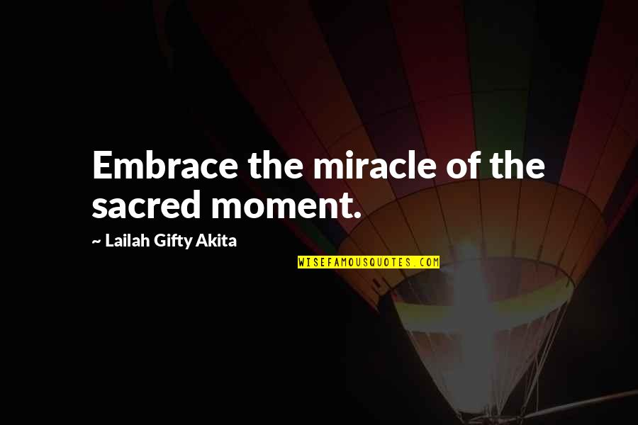 Thank God You're Out Of My Life Quotes By Lailah Gifty Akita: Embrace the miracle of the sacred moment.