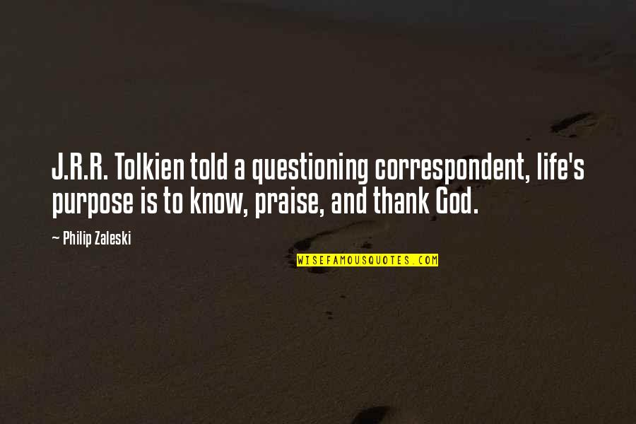 Thank God You're Out Of My Life Quotes By Philip Zaleski: J.R.R. Tolkien told a questioning correspondent, life's purpose