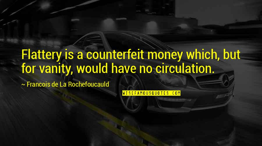 Thank You For Being My Role Model Quotes By Francois De La Rochefoucauld: Flattery is a counterfeit money which, but for