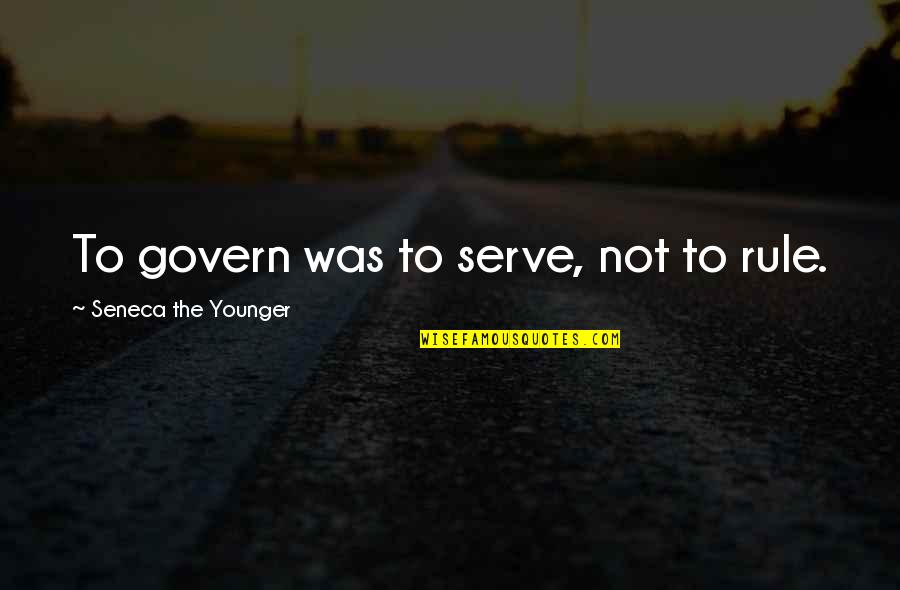 Thank You For Being My Role Model Quotes By Seneca The Younger: To govern was to serve, not to rule.