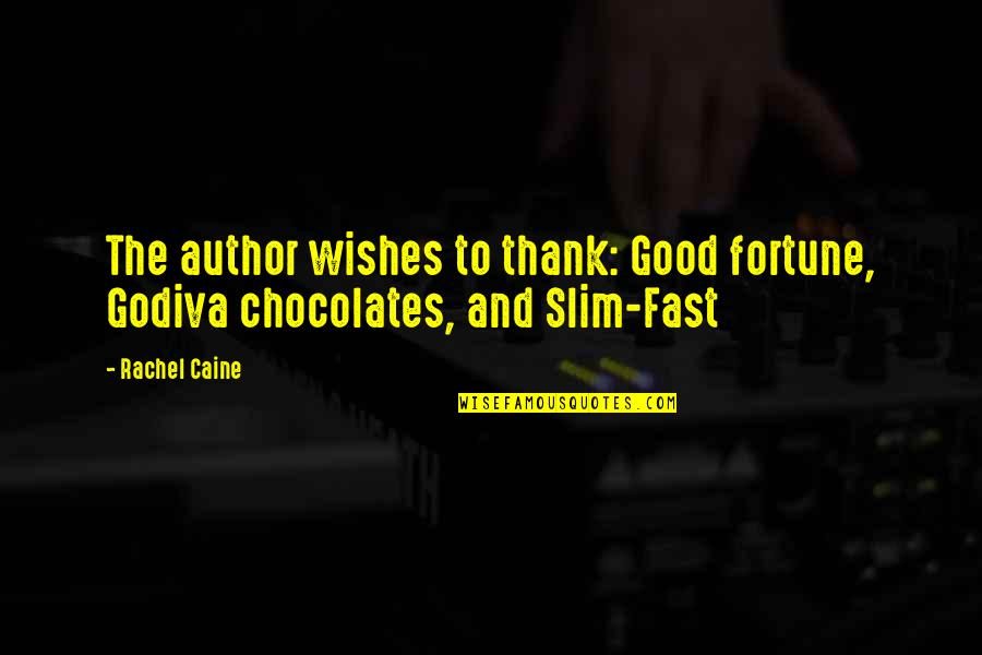 Thank You For Chocolates Quotes By Rachel Caine: The author wishes to thank: Good fortune, Godiva