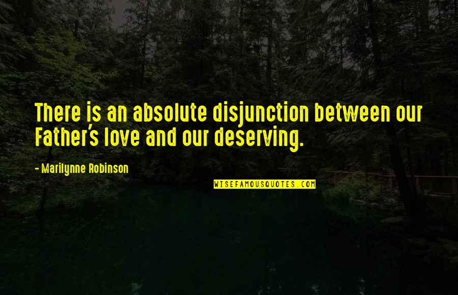 Thank You For The Wonderful Time Quotes By Marilynne Robinson: There is an absolute disjunction between our Father's
