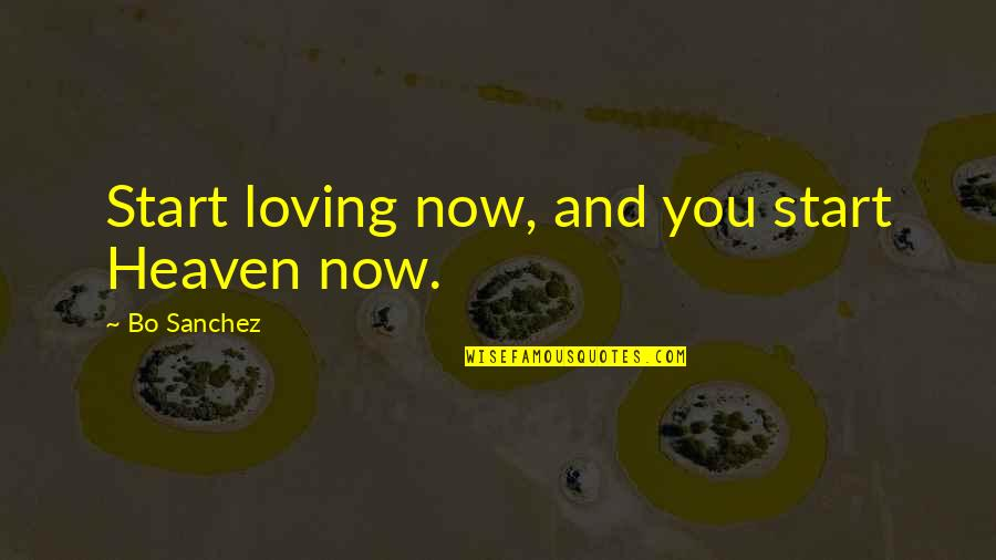 Thank You For Your Valuable Time Quotes By Bo Sanchez: Start loving now, and you start Heaven now.