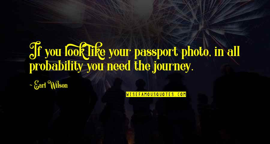Thank You For Your Valuable Time Quotes By Earl Wilson: If you look like your passport photo, in