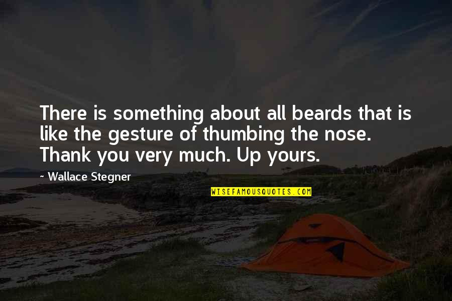 Thank You Gesture Quotes By Wallace Stegner: There is something about all beards that is