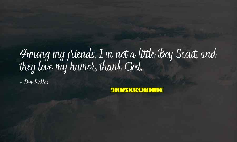Thank You God For My Friends Quotes By Don Rickles: Among my friends, I'm not a little Boy