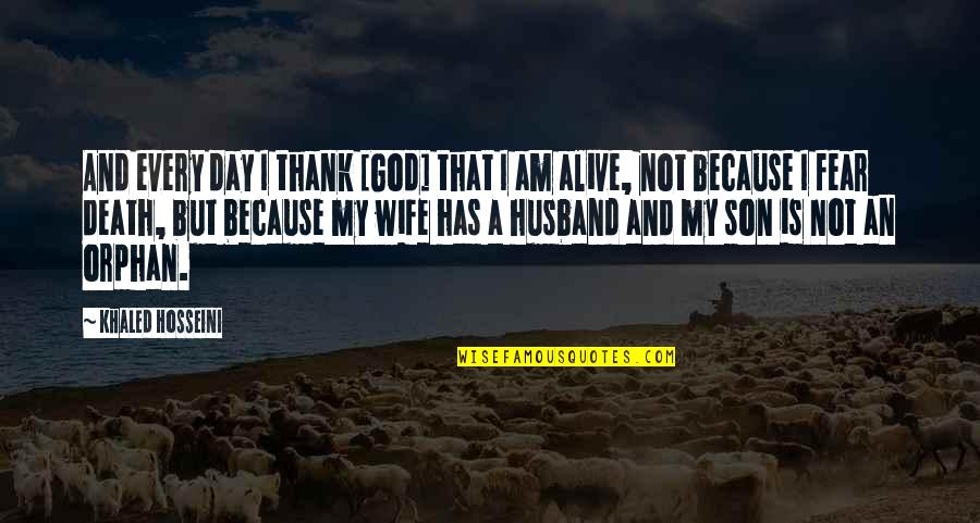 Thank You God For My Husband Quotes By Khaled Hosseini: And every day I thank [God] that I