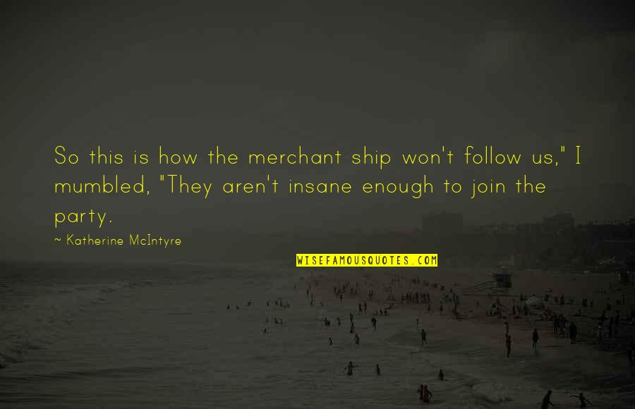 Thank You Mkto Quotes By Katherine McIntyre: So this is how the merchant ship won't