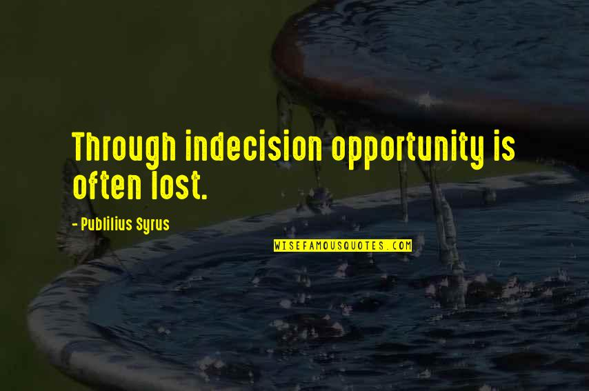 Thank You Mkto Quotes By Publilius Syrus: Through indecision opportunity is often lost.