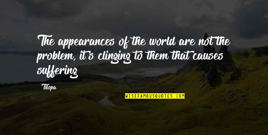 Thank You Mkto Quotes By Tilopa: The appearances of the world are not the