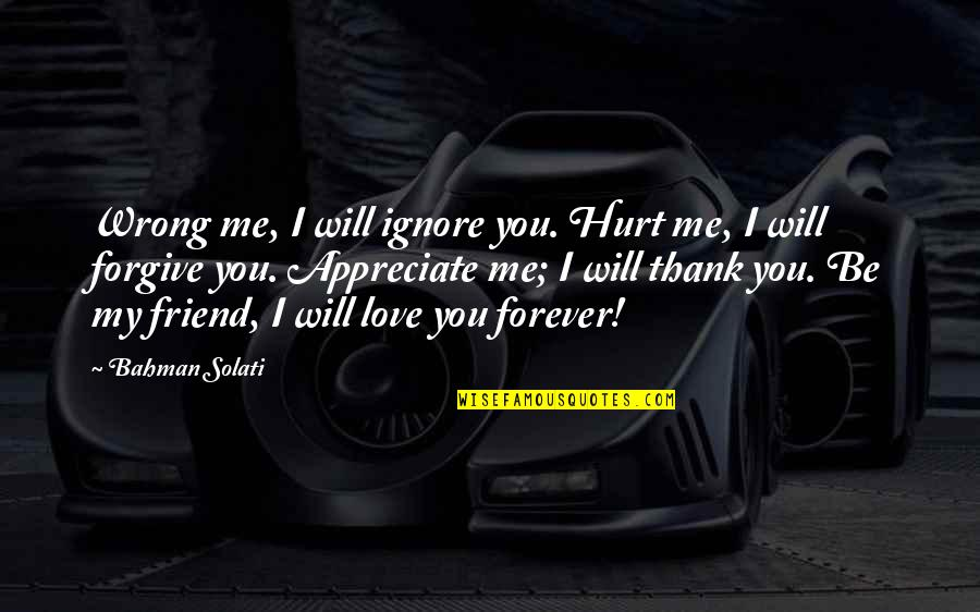 Thank You Very Much My Friend Quotes By Bahman Solati: Wrong me, I will ignore you. Hurt me,