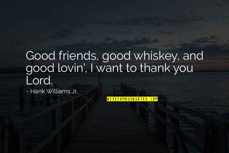 Thank You Very Much My Friend Quotes By Hank Williams Jr.: Good friends, good whiskey, and good lovin', I