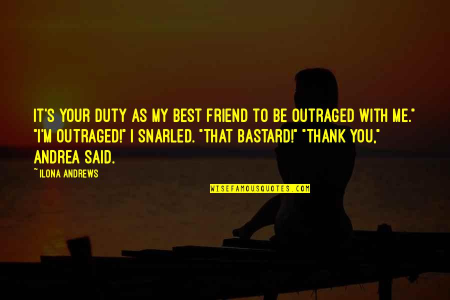 Thank You Very Much My Friend Quotes By Ilona Andrews: It's your duty as my best friend to