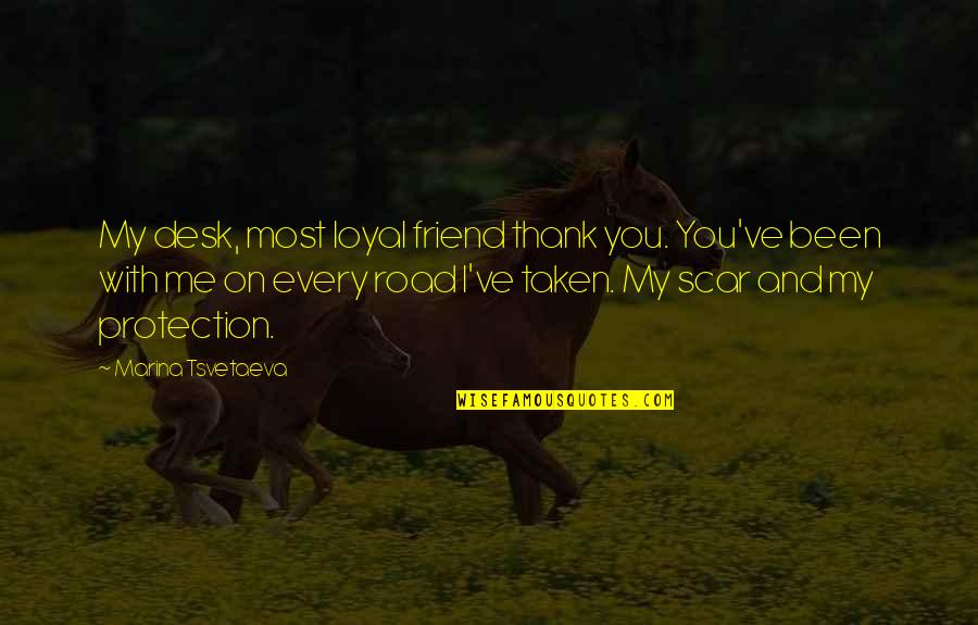 Thank You Very Much My Friend Quotes By Marina Tsvetaeva: My desk, most loyal friend thank you. You've
