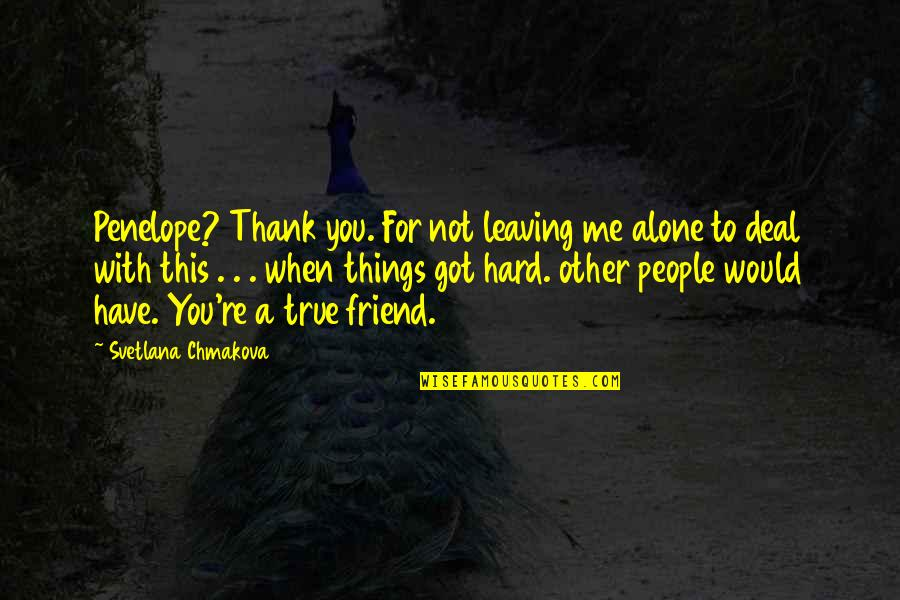 Thank You Very Much My Friend Quotes By Svetlana Chmakova: Penelope? Thank you. For not leaving me alone