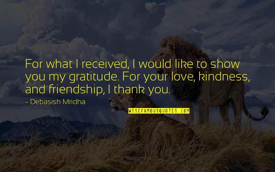 Thank You Your Friendship Quotes By Debasish Mridha: For what I received, I would like to