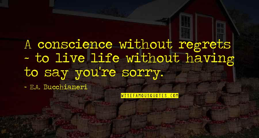 Thank You Your Friendship Quotes By E.A. Bucchianeri: A conscience without regrets ~ to live life