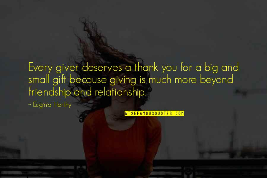 Thank You Your Friendship Quotes By Euginia Herlihy: Every giver deserves a thank you for a