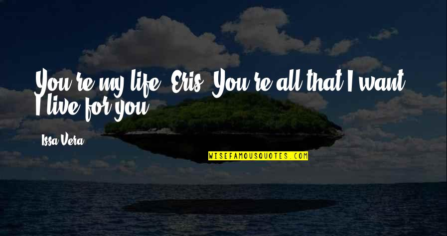 Thank You Your Friendship Quotes By Issa Vera: You're my life, Eris. You're all that I