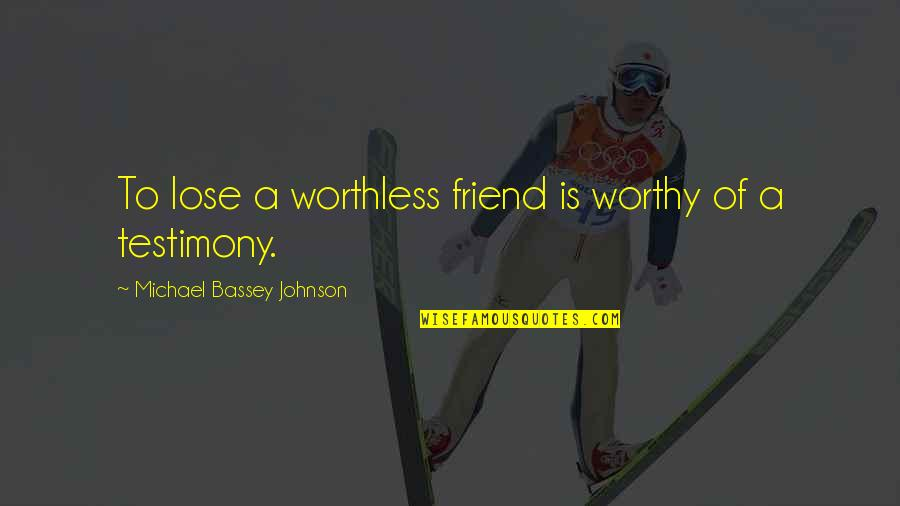 Thank You Your Friendship Quotes By Michael Bassey Johnson: To lose a worthless friend is worthy of