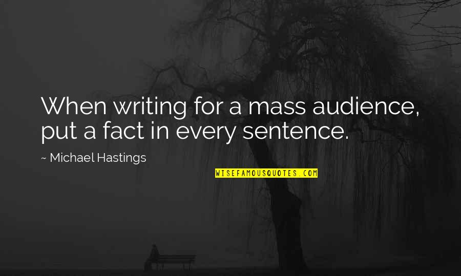 Thank You Your Friendship Quotes By Michael Hastings: When writing for a mass audience, put a