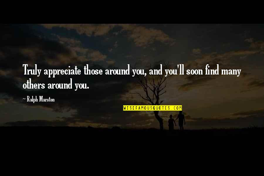 Thank You Your Friendship Quotes By Ralph Marston: Truly appreciate those around you, and you'll soon