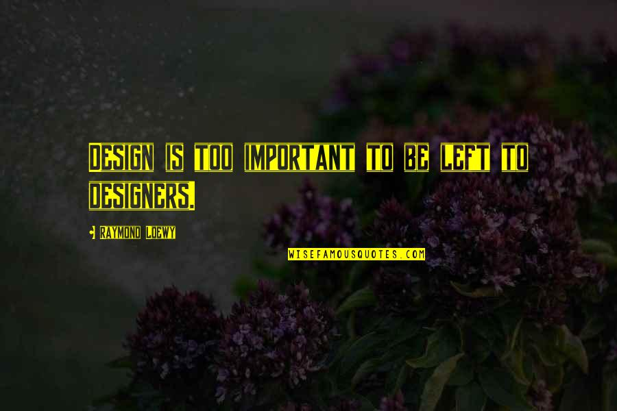 Thank You Your Friendship Quotes By Raymond Loewy: Design is too important to be left to