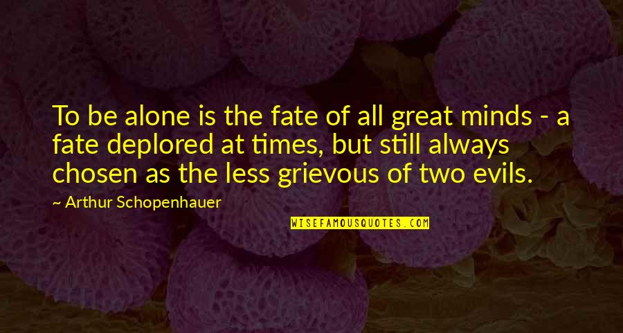 Thankful For God's Grace And Mercy Quotes By Arthur Schopenhauer: To be alone is the fate of all