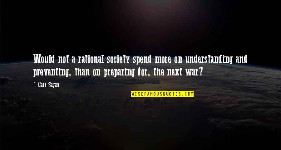 Thankful For God's Grace And Mercy Quotes By Carl Sagan: Would not a rational society spend more on