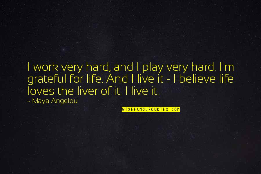 Thankful For Hard Work Quotes By Maya Angelou: I work very hard, and I play very