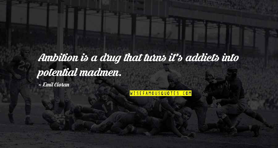 Thankful For My Birthday Quotes By Emil Cioran: Ambition is a drug that turns it's addicts