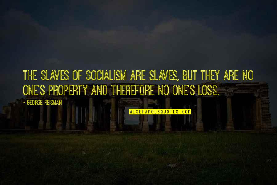 Thankful For My Birthday Quotes By George Reisman: The slaves of socialism are slaves, but they