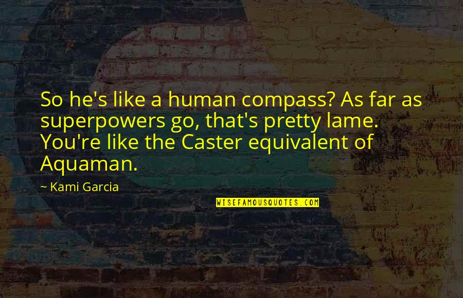 Thankful For My Birthday Quotes By Kami Garcia: So he's like a human compass? As far