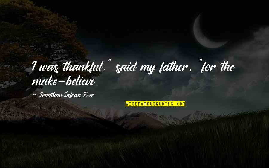 """Thankful For My Father Quotes By Jonathan Safran Foer: I was thankful,"""" said my father, """"for the"""