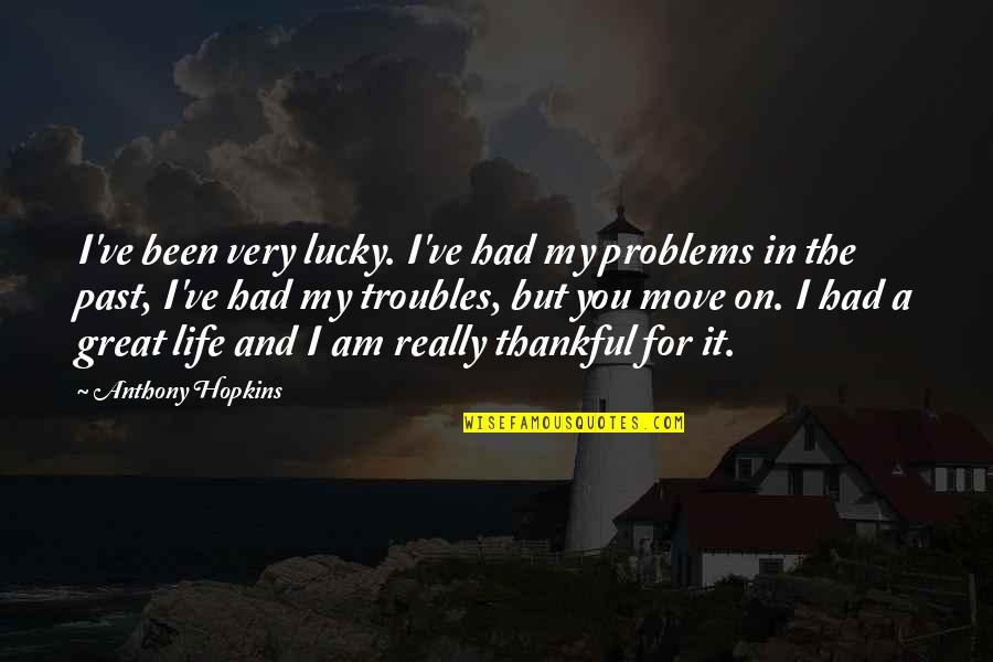 Thankful For You In My Life Quotes By Anthony Hopkins: I've been very lucky. I've had my problems