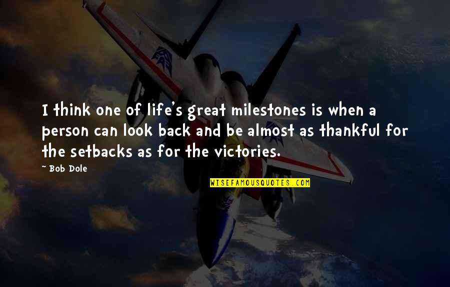 Thankful For You In My Life Quotes By Bob Dole: I think one of life's great milestones is