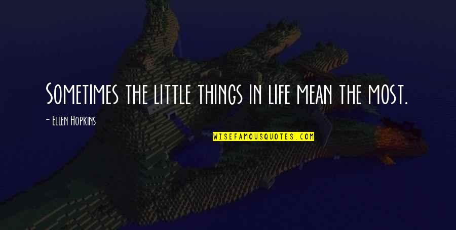 Thankful For You In My Life Quotes By Ellen Hopkins: Sometimes the little things in life mean the