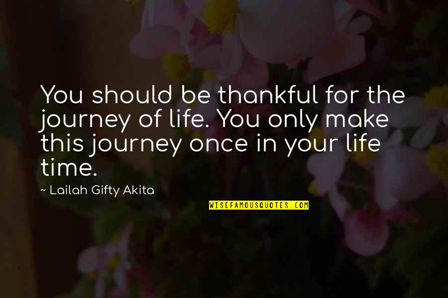 Thankful For You In My Life Quotes By Lailah Gifty Akita: You should be thankful for the journey of