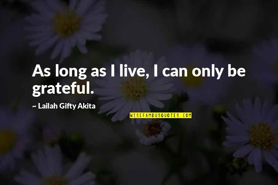 Thankful For You In My Life Quotes By Lailah Gifty Akita: As long as I live, I can only