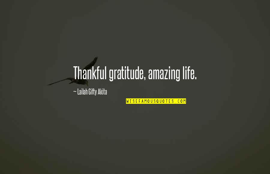 Thankful For You In My Life Quotes By Lailah Gifty Akita: Thankful gratitude, amazing life.